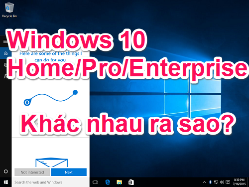 Có bao nhiêu phiên bản Windows 10? Khác nhau như thế nào?